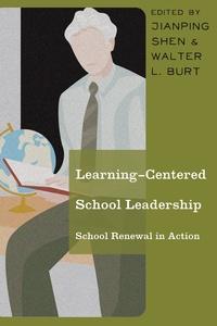 Walter l. Burt et Jianping Shen - Learning-Centered School Leadership - School Renewal in Action.