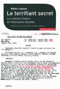 Walter Laqueur - Le terrifiant secret - La solution finale et l'information étouffée.