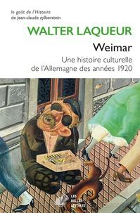 Walter Laqueur - Weimar - Une histoire culturelle de l'Allemagne des années 1920.