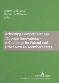 Walter Leal filho et Marzenna anna Weresa - Achieving Competitiveness Through Innovations – A Challenge for Poland and Other New EU Member States.