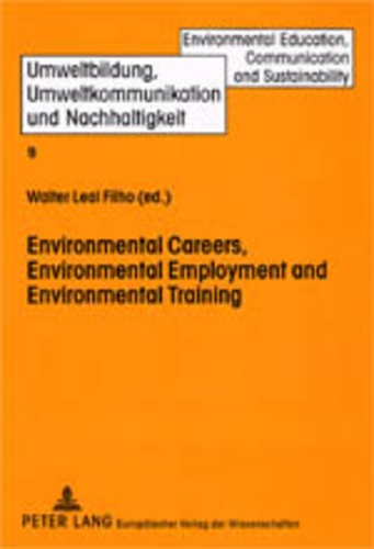 Walter Leal filho - Environmental Careers, Environmental Employment and Environmental Training - International Approaches and Contexts.