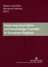 Walter Leal filho et Marzenna anna Weresa - Fostering Innovation and Knowledge Transfer in European Regions.