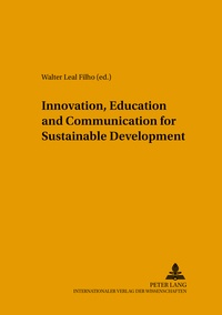 Walter Leal filho - Innovation, Education and Communication for Sustainable Development.