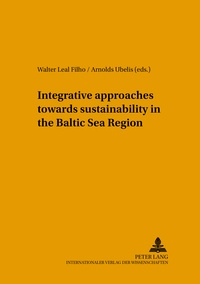 Walter Leal filho et Arnolds Ubelis - Integrative approaches towards sustainability in the Baltic Sea Region.