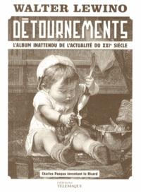 Walter Lewino - Détournements - L'album inattendu de l'actualité du XXIe siècle.
