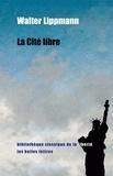 Walter Lippmann - La Cité libre.