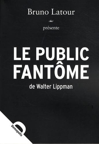 Walter Lippmann et Bruno Latour - Le public fantôme de Walter Lippmann.