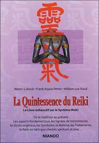 Walter Lübeck et Frank Arjava Petter - La quintessence du reiki. - Le livre exhaustif sur le système Reiki.