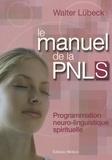 Walter Lübeck - Le manuel de la PNL spirituelle - Programmation neuro-linguistique spirituelle : techniques mentales de liaison harmonieuse entre le coeur et la raison, stimulation de la vitalité.