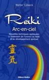 Walter Lübeck - Reiki arc-en-ciel - Nouvelles techniques de développement du Reiki et des capacités spirituelles.
