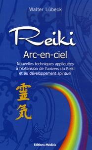 Reiki arc-en-ciel- Nouvelles techniques de développement du Reiki et des capacités spirituelles - Walter Lübeck |