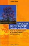 Walter Lübeck - Se soigner avec le Lapacho - Toutes les propriétés curatives de l'écorce du Lapacho -Tabebuia avellanedae et de ses infusions et préparations.