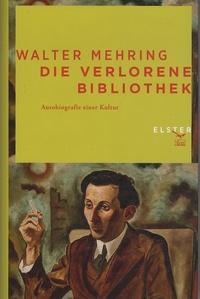 Walter Mehring - Die verlorene Bibliothek - Autobiographie einer Kultur.
