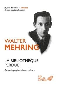 Walter Mehring - La Bibliothèque perdue - Autobiographie d'une culture.