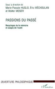 Walter Moser et Eric Méchoulan - Passions du passé. - Recyclages de la mémoire et usage de l'oubli.