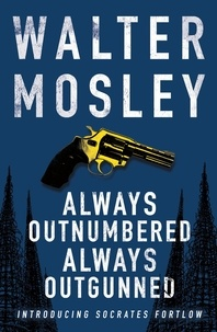 Walter Mosley - Always Outnumbered, Always Outgunned - Socrates Fortlow 1.