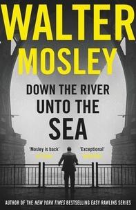 Walter Mosley - Down the River Unto the Sea.