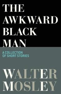 Walter Mosley - The Awkward Black Man.