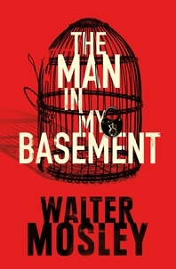 Walter Mosley - The Man In My Basement.