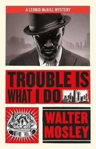 Walter Mosley - Trouble Is What I Do - Leonid McGill 6.