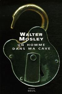 Walter Mosley - Un homme dans ma cave.