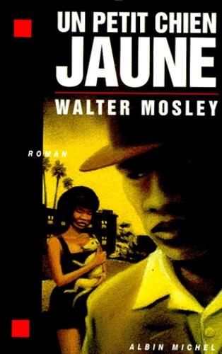 Walter Mosley - Un petit chien jaune.