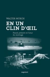 Walter Murch - En un clin d'oeil - Passé, présent et futur du montage.