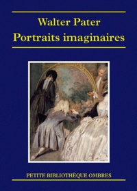 Walter Pater - Portraits imaginaires.