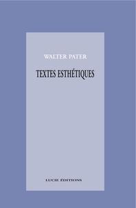 Walter Pater - Textes esthétiques.