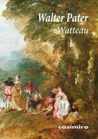 Walter Pater - Watteau.