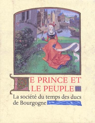 Walter Prevenier et  Collectif - Le prince et le peuple - Images de la société du temps des ducs de Bourgogne 1384-1530.