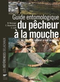 Walter Reisinger et Ernst Bauernfeind - Guide entomologique du pêcheur à la mouche - De l'insecte naturel à son imitation.