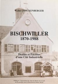 Walter Rinckenberger et Charles Weick - Bischwiller, 1870-1988 - Destins et facettes d'une cité industrielle.