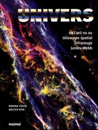Walter Riva et Marina Costa - Univers - De l'oeil nu au télescope spatial infrarouge James-Webb.