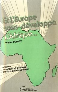 Walter Rodney - Et l'Europe sous-développa l'Afrique - Analyse historique et politique du sous développement.