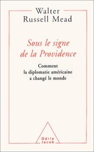 Walter Russell Mead - Sous le signe de la Providence - Comment la diplomatie américaine a changé le monde.