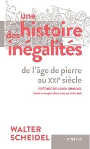Walter Scheidel - Une histoire des inégalités - De l'âge de pierre au XXIe siècle.