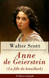 Walter Scott - Anne de Geierstein (La fille du brouillard) - L'édition intégrale - La jeune fille avec des pouvoirs magiques (Roman historique: La guerre des Deux Roses).