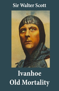 Walter Scott - Ivanhoe + Old Mortality (Illustrated): 2 Unabridged Classics.