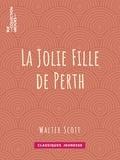 Walter Scott et Auguste-Jean-Baptiste Defauconpret - La Jolie Fille de Perth.