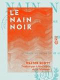 Walter Scott et Léon Daffry de la Monnoye - Le Nain Noir.