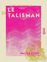 Walter Scott - Le Talisman - Ou Richard en Palestine.