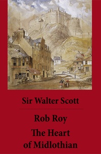 Walter Scott et Andrew Lang - Rob Roy + The Heart of Midlothian (2 Unabridged and fully Illustrated Classics with Introductory Essay and Notes by Andrew Lang).
