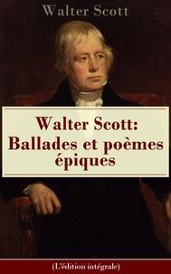Walter Scott - Walter Scott: Ballades et poèmes épiques (L'édition intégrale) - La Dame du lac + Sir Tristrem + Le Champ de bataille de Waterloo + Le Lai du dernier ménestrel + Marmion, ou la bataille de Flodden-Field + Harold l'Indomptable etc..