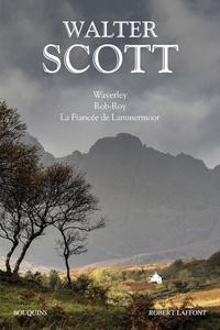 Walter Scott - Waverley ; Rob-Roy ; La fiancée de Lammermoor.