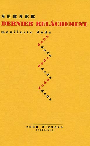 Walter Serner - Dernier relachement - Manifeste dada.