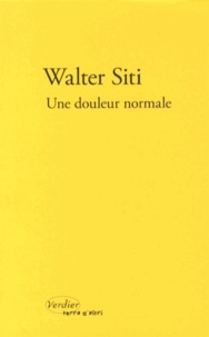 Walter Siti - Une douleur normale.