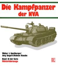Walter Spielberger et Jörg Siegert - Die Kampfpanzer der NVA.
