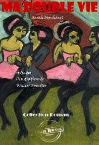 Walter Spindler et Sarah Bernhardt - Ma Double Vie. Mémoires de Sarah Bernhardt (avec illustrations) - édition intégrale.