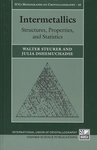 Walter Steurer et Julia Dshemuchadse - Intermetallics - Structures, Properties, and Statistics.